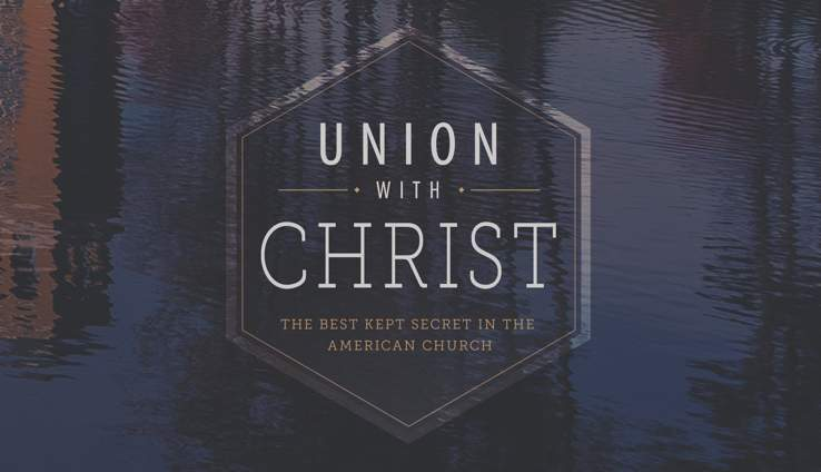 The Best Kept Secret In The American Church - Union With Christ