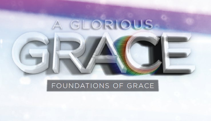 A Glorious Grace: Foundations Of Grace