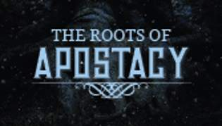 The Roots Of Apostasy