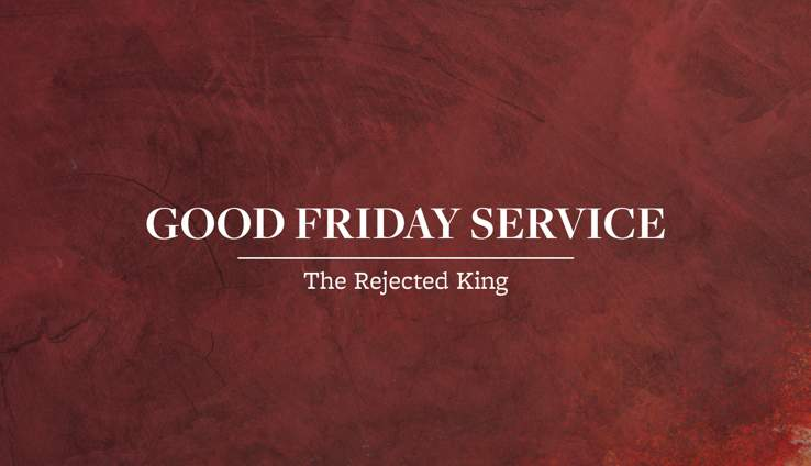 The Rejected King - Good Friday