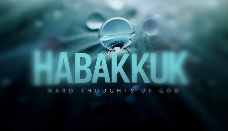 Habakkuk - Hard Thoughts Of God