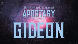 Downward Spiral Into Apostasy - Gideon
