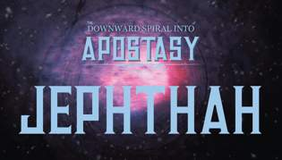 Downward Spiral Into Apostasy - Jephthah