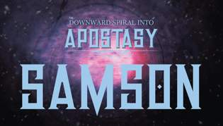 Downward Spiral Into Apostasy - Samson