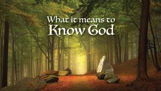 What It Means to Know God, Part Nine