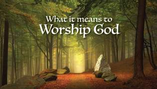 What It Means to Worship God, Part One