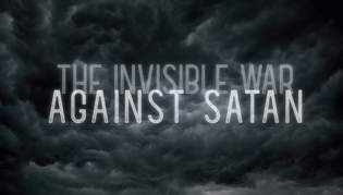 The Invisible War Against Satan, Part One: The Origin and Fall of Satan