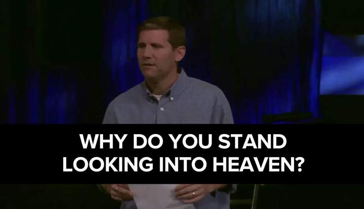 Why Do You Stand Looking Into Heaven?
