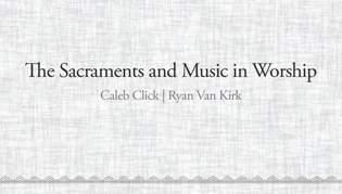 The Sacraments and Music in Worship