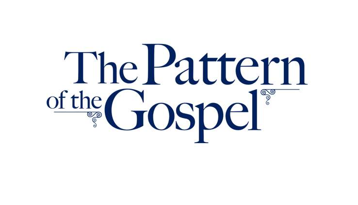The Pattern Of The Gospel