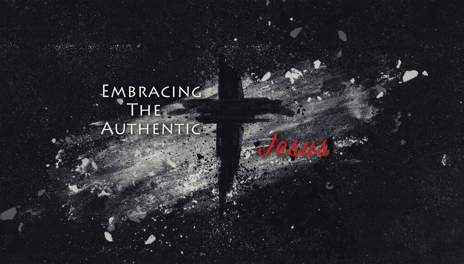 Embracing The Authentic Jesus
